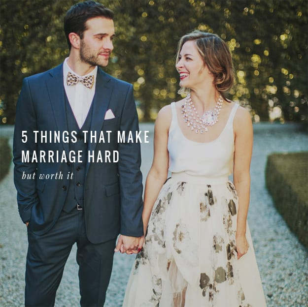 """5 Things that Make Marriage Hard (But Worth It) 