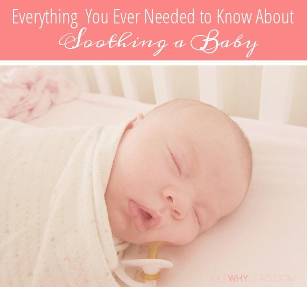 Everything You Need to Know About Soothing a Baby at letwhylead.com