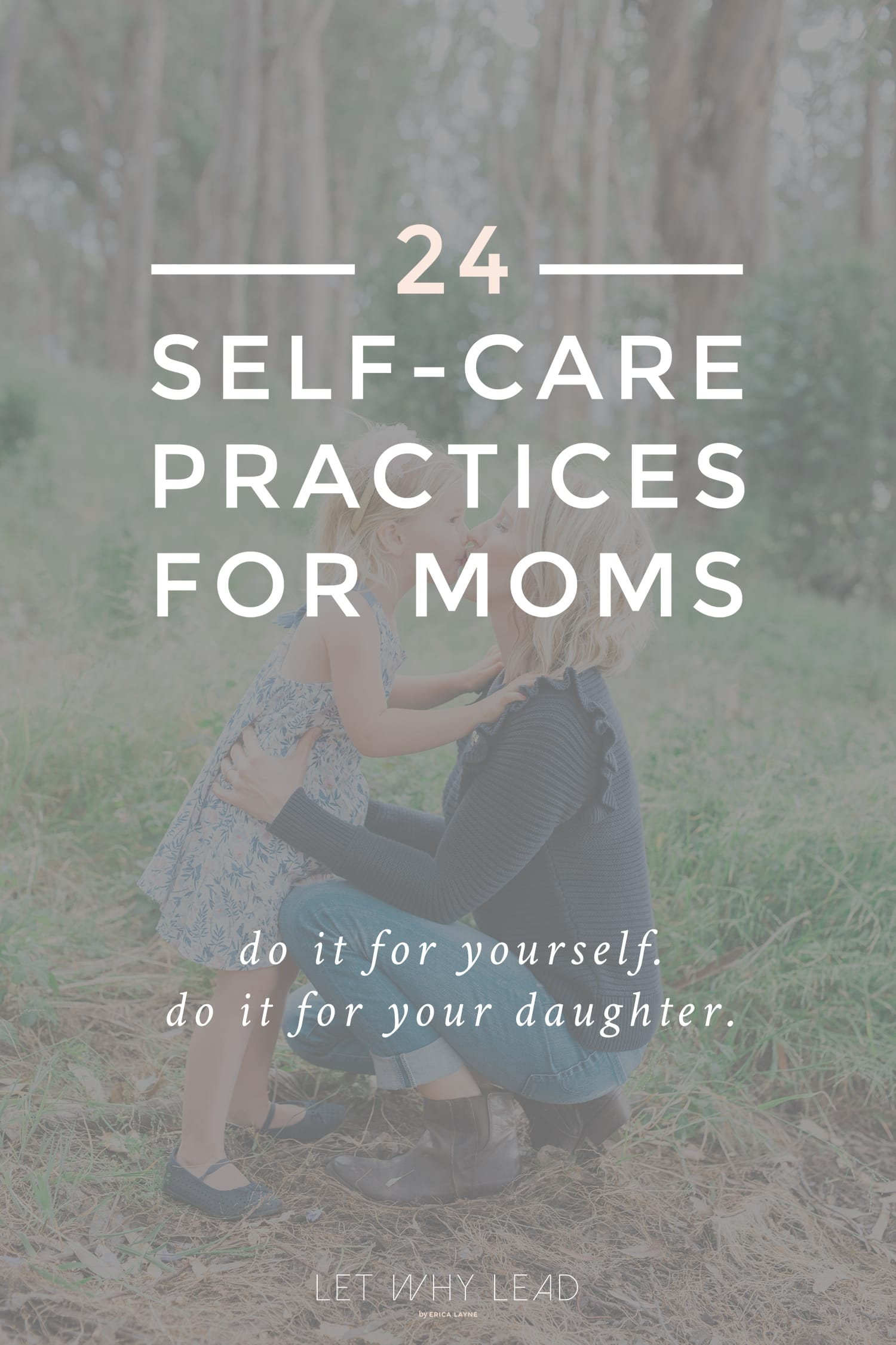 """""""I want nothing more than to be the woman my daughter needs me to be. That starts with taking care of me.""""   24 Self-Care Practices for Mothers"""