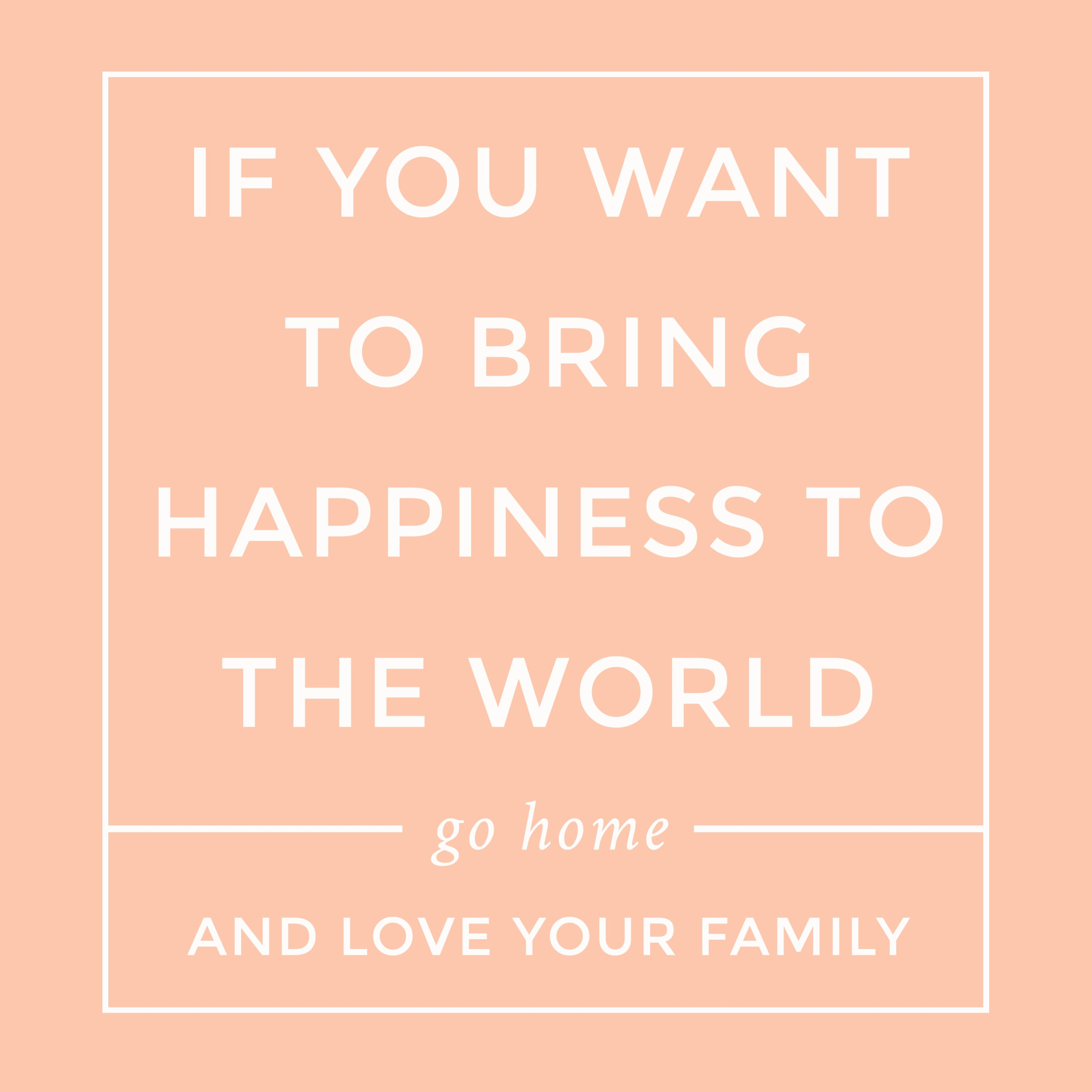 Go Home and Love Your Family - Mother Teresa
