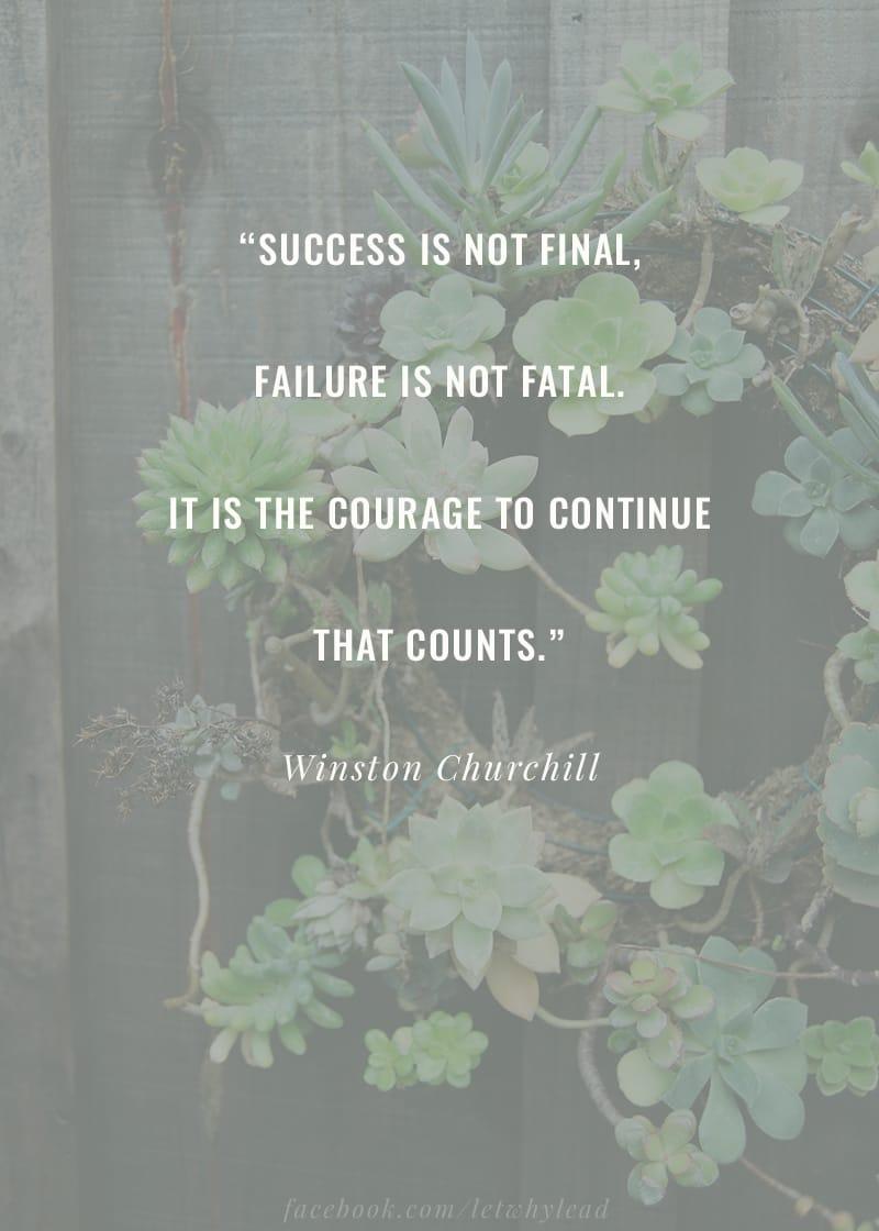 Success is not final; failure is not fatal...